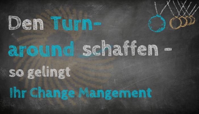 Turnaround schaffen - so gelingt Change Management